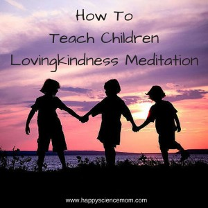 How To Teach Children Lovingkindness Meditation