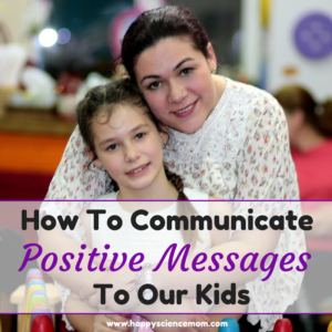 How To Communicate Positive Messages To Our Kids