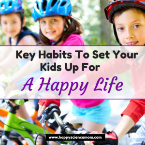 Key Habits To Set Your Kids Up For A Happy Life