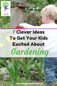 7 Clever Ideas To Get Your Kids Excited About Gardening