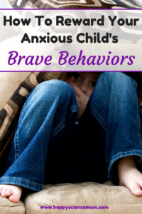 How To Reward Your Anxious Child's Brave Behaviors