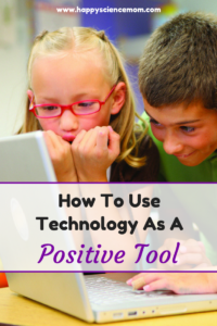 How To Use Technology As A Positive Tool