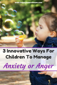 3 Innovative Ways For Children To Manage Anxiety Or Anger