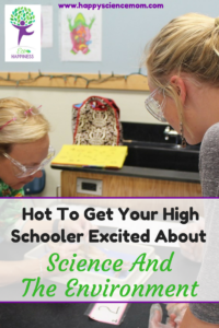 How To Get Your High Schooler Excited About Science And The Environment