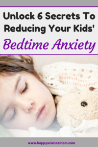 Unlock 6 Secrets To Reducing Your Kids' Bedtime Anxiety