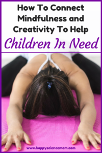 How To Connect Mindfulness and Creativity To Help Children In Need