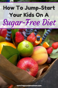 How To Jump-Start Your Kids On A Sugar-Free Diet