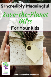 5 Incredibly Meaningful Save-the-Planet Gifts For Your Kids
