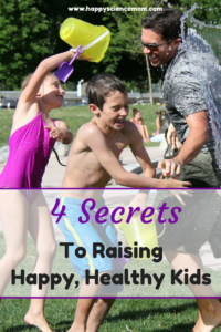 4 Secrets To Raising Happy, Healthy Kids