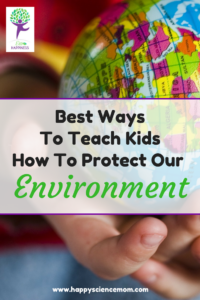 Best Ways To Teach Kids How To Protect Our Environment