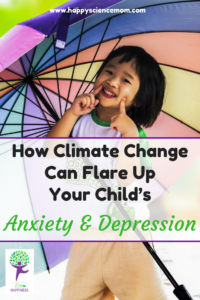 How Climate Change Can Flare Up Your Child's Anxiety and Depression