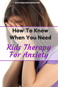 How To Know When You Need Kids Therapy For Anxiety