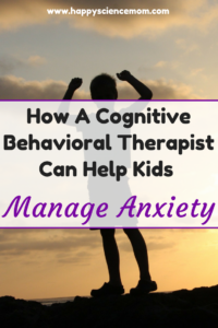 How A Cognitive Behavioral Therapist Can Help Kids Manage Anxiety