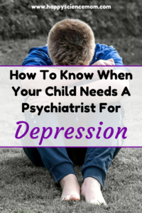 How To Know When Your Child Needs A Psychiatrist For Depression