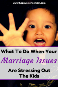 What To Do When Your Marriage Issues Are Stressing Out The Kids