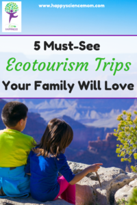 5 Must-See Ecotourism Trips Your Family Will Love