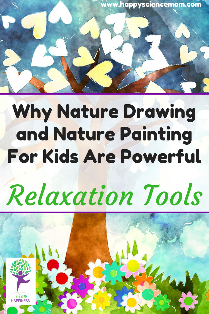 Why Nature Drawing And Nature Painting For Kids Are Powerful Relaxation Tools Happy Science Mom